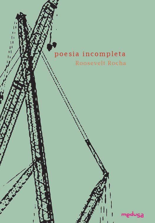 POESIA INCOMPLETA, Roosevelt Rocha. Medusa, 2017