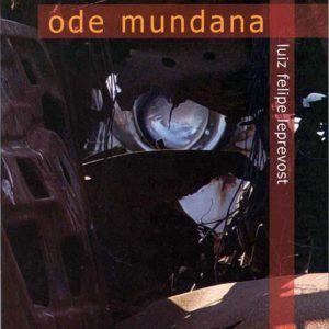 ODE MUNDANA, Luiz Felipe Leprevost. Medusa, 2006.